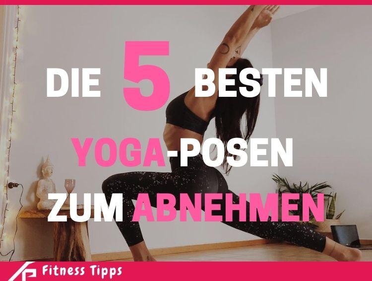 Abnehmen mit Yoga: 5 Yoga-Posen, die am meisten Kalorien verbrennen